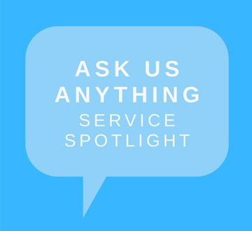 Ask Us Anything:Service Spotlight.jpg